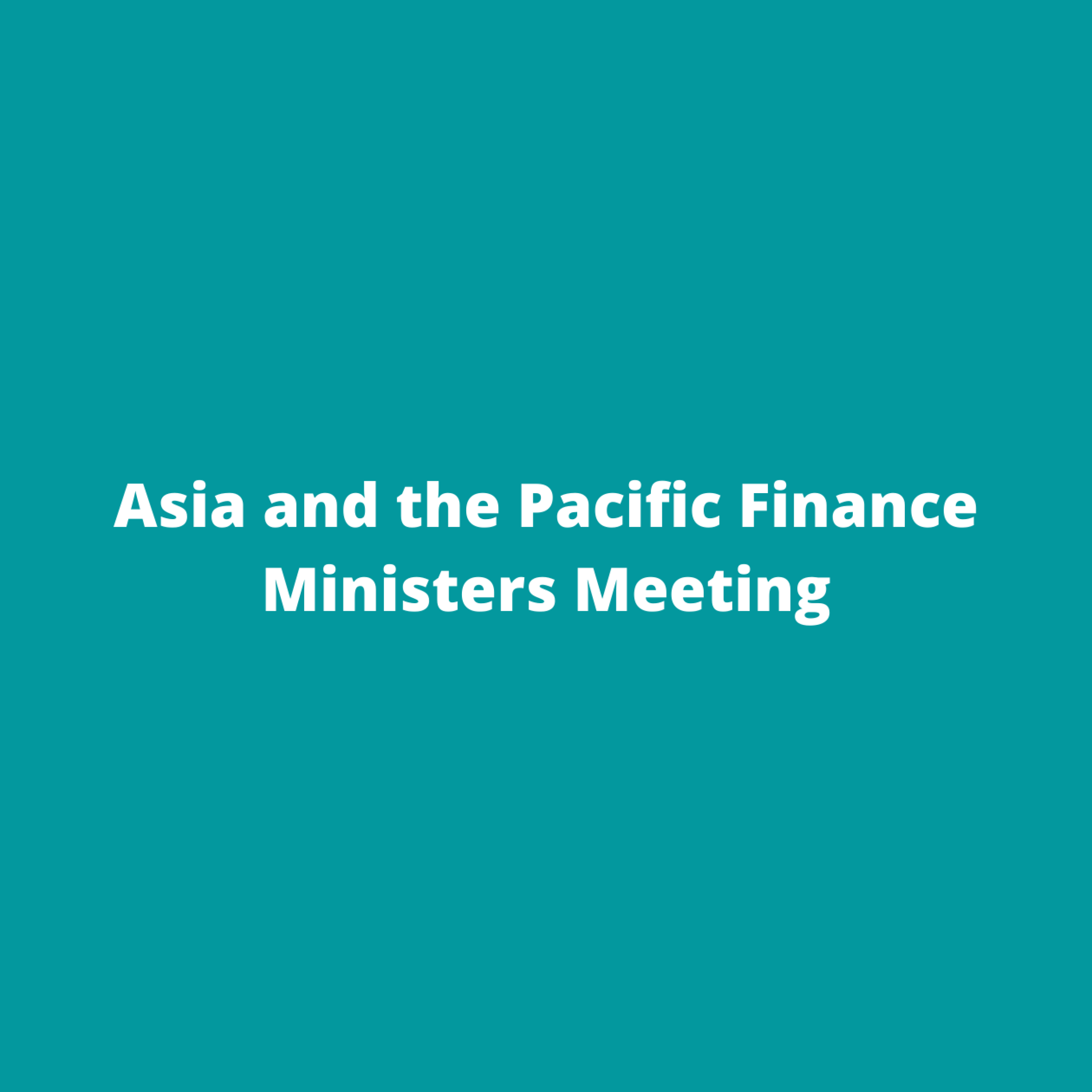 Asia and the Pacific Finance Ministers Meeting